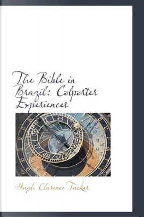 The Bible in Brazil by Hugh Clarence Tucker