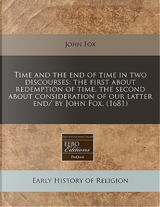 Time and the End of Time in Two Discourses by Dr John Fox