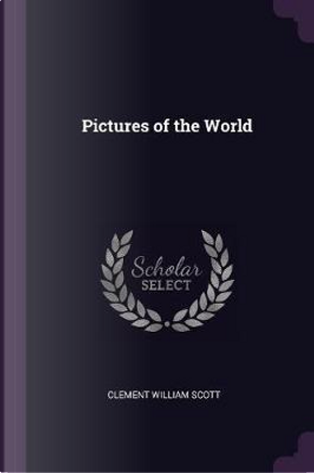 Pictures of the World by Clement William Scott
