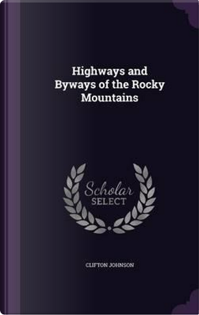 Highways and Byways of the Rocky Mountains by Clifton Johnson