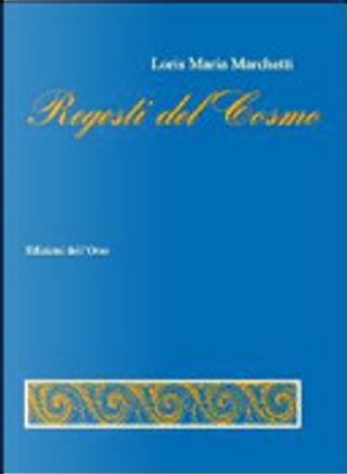 Regesti del cosmo by Loris M. Marchetti