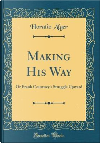 Making His Way by Horatio Alger