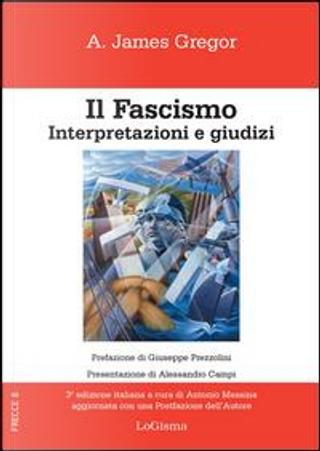 Il fascismo. Interpertazioni e giudizi by A. James Gregor