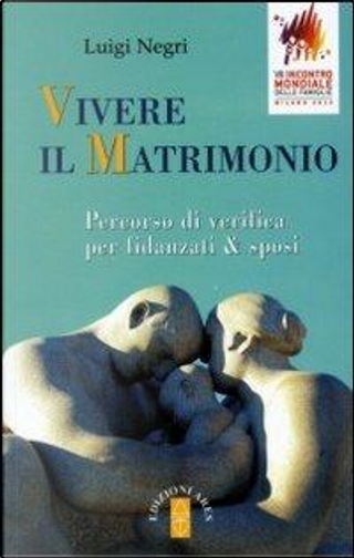 Vivere il matrimonio. Percorso di verifica per fidanzati & sposi by Luigi Negri