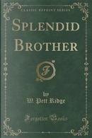 Splendid Brother (Classic Reprint) by W. Pett Ridge