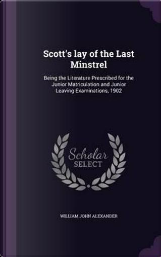 Scott's Lay of the Last Minstrel by William John Alexander