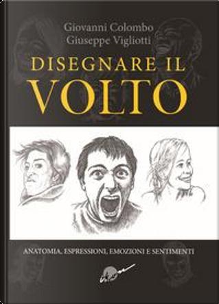 Disegnare il volto. Anatomia, espressioni, emozioni e sentimenti. Ediz. illustrata by Giovanni Colombo