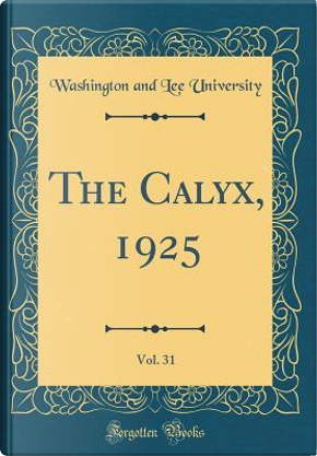 The Calyx, 1925, Vol. 31 (Classic Reprint) by Washington And Lee University