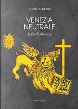 Venezia neutrale. La fatale illusione by Federico Moro