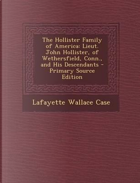 The Hollister Family of America by Lafayette Wallace Case