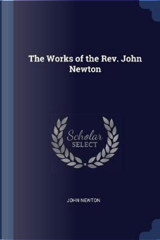 The Works of the REV. John Newton by John Newton