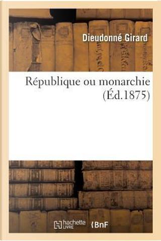 Republique Ou Monarchie by Girard-d
