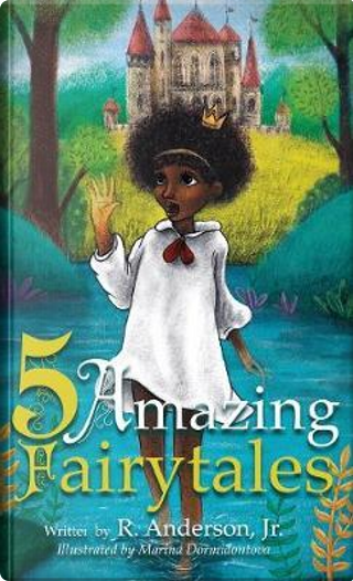 Five Amazing Fairytales by Jr. R. Anderson