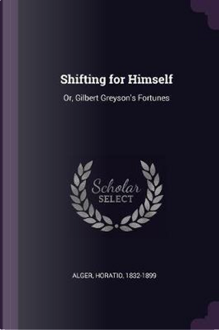 Shifting for Himself by Horatio Alger