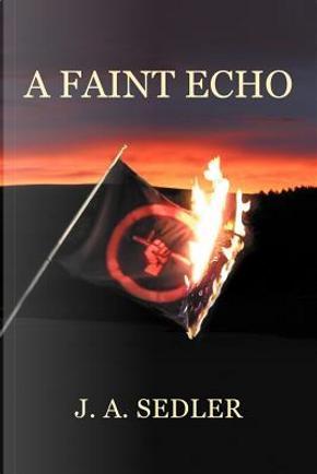 A Faint Echo by J. A. Sedler