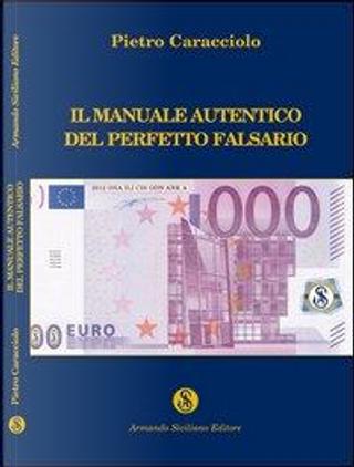 Il manuale autentico del perfetto falsario by Pietro Caracciolo
