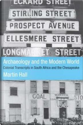 Archaeology and the Modern World by Martin Hall