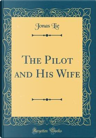 The Pilot and His Wife (Classic Reprint) by Jonas Lie