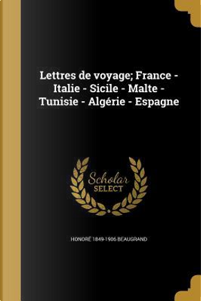 FRE-LETTRES DE VOYAGE FRANCE - by Honore 1849-1906 Beaugrand