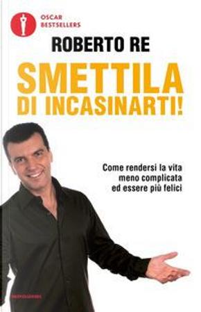 Smettila di incasinarti! by Roberto Re