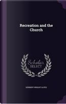Recreation and the Church by Herbert Wright Gates