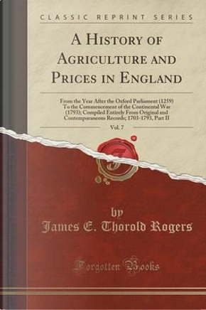 A History of Agriculture and Prices in England, Vol. 7 by James E. Thorold Rogers