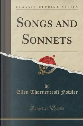 Songs and Sonnets (Classic Reprint) by Ellen Thorneycroft Fowler
