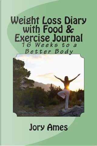 Weight Loss Diary With Food & Exercise Journal by Jory Ames