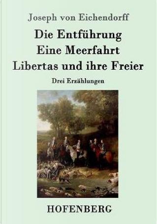 Die Entführung / Eine Meerfahrt / Libertas und ihre Freier by Joseph von Eichendorff