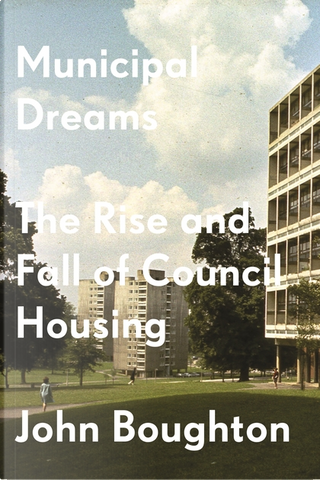Municipal Dreams by John Boughton