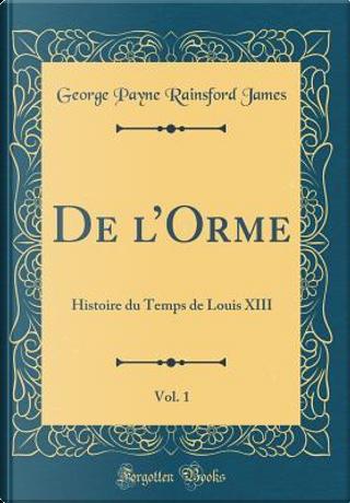 De l'Orme, Vol. 1 by George Payne Rainsford James