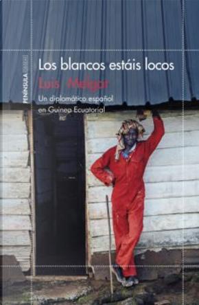 Los blancos estáis locos by Luis Tomás Melgar