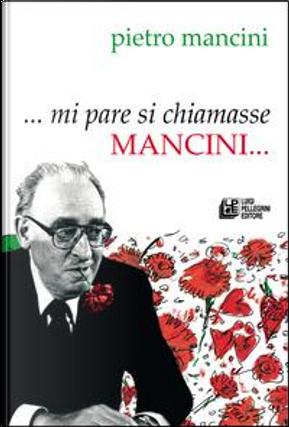 ... Mi pare si chiamasse Mancini... by Pietro Mancini