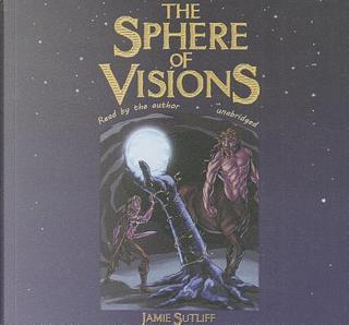 The Sphere of Visions by Jamie Sutliff