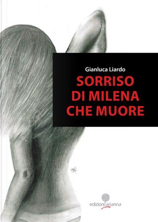 Sorriso di Milena che muore by Gianluca Liardo