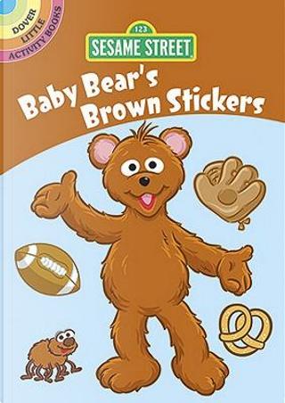 Sesame Street Baby Bear's Brown Stickers by Sesame Workshop