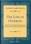 The Life of Offering by Archibald Campbell Knowles