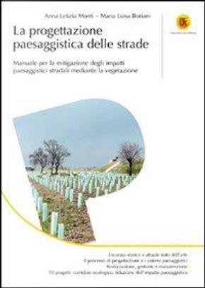 La progettazione paesaggistica delle strade. Manuale per la mitigazione degli impatti paesaggistici stradali mediante la vegetazione by Anna L. Monti