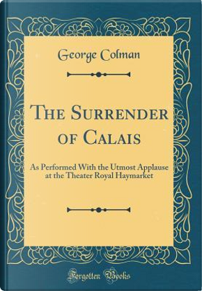 The Surrender of Calais by George Colman