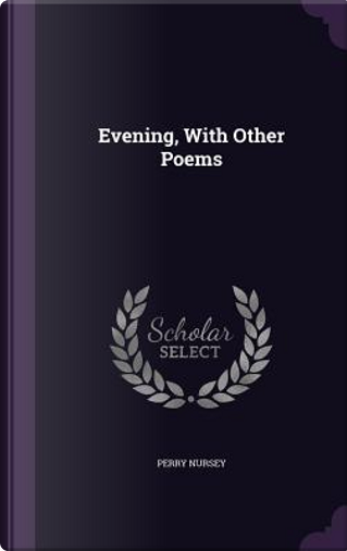 Evening, with Other Poems by Perry Nursey