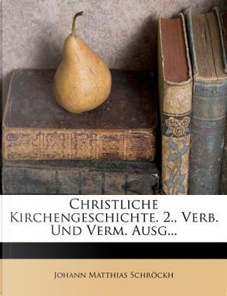 Christliche Kirchengeschichte, vierter Theil, zweyte Ausgabe by Johann Matthias Schröckh