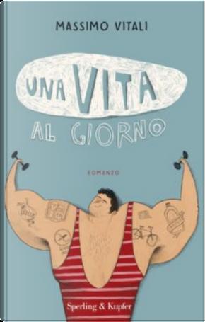 Una vita al giorno by Massimo Vitali