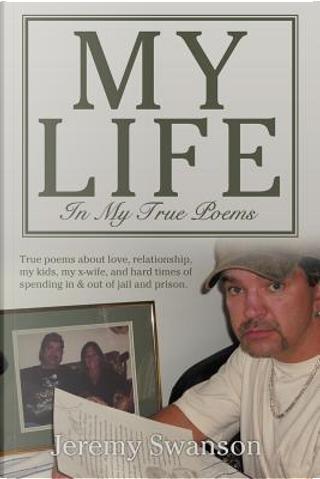 My Life in My True Poems by Jeremy Swanson