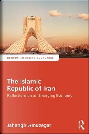 The Islamic Republic of Iran by Jahangir Amuzegar