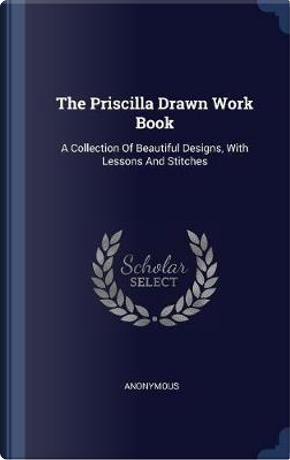 The Priscilla Drawn Work Book by ANONYMOUS