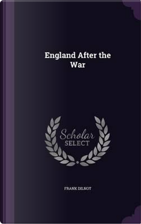 England After the War by Frank Dilnot