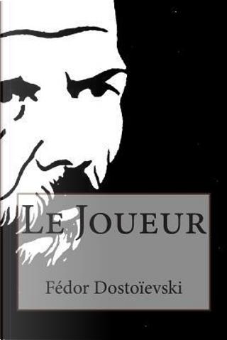Le Joueur by Fyodor M. Dostoevsky