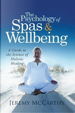 The Psychology of Spas and Wellbeing by Jeremy Mccarthy