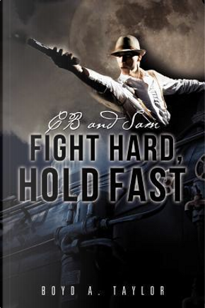 CB and Sam Fight Hard, Hold Fast by Boyd A. Taylor