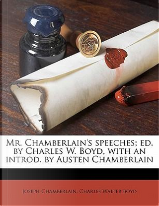 Mr. Chamberlain's Speeches; Ed. by Charles W. Boyd, with an Introd. by Austen Chamberlain by Joseph Chamberlain